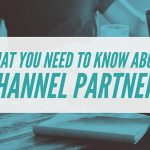 What You Need to Know About Channel Partners